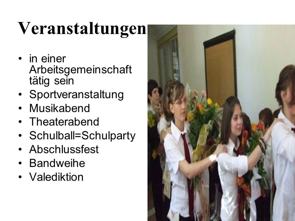 Veranstaltungen in einer Arbeitsgemeinschaft tätig sein Sportveranstaltung Musikabend Theaterabend Schulball=Schulparty Abschlussfest Bandweihe Valedi