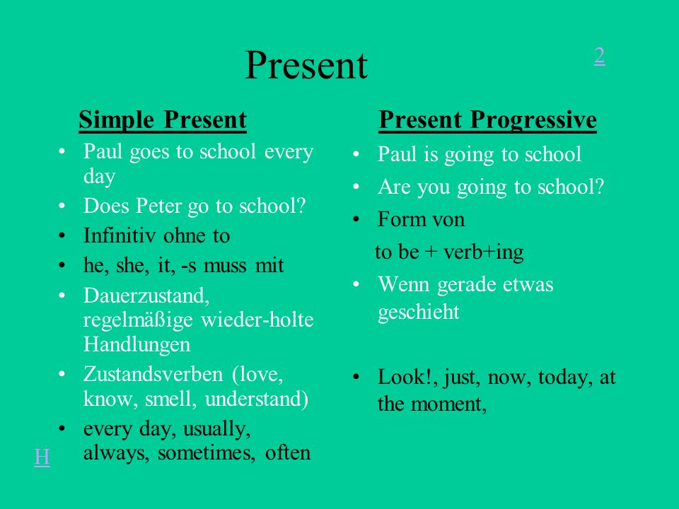Present Simple Present Present Progressive Paul goes to school every day Does Peter go to school.