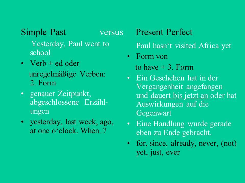 Simple Past versus Present Perfect Yesterday, Paul went to school Verb + ed oder unregelmäßige Verben: 2.