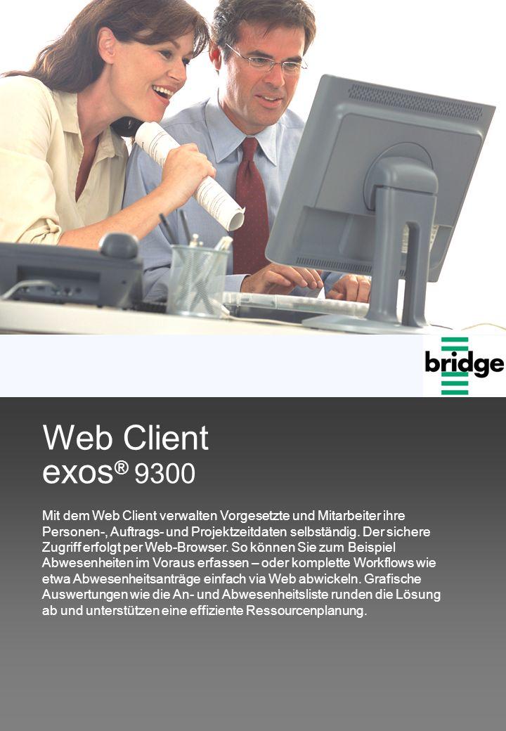 exos ® 9300 Web Client Mit dem Web Client verwalten Vorgesetzte und Mitarbeiter ihre Personen-, Auftrags- und Projektzeitdaten selbständig.