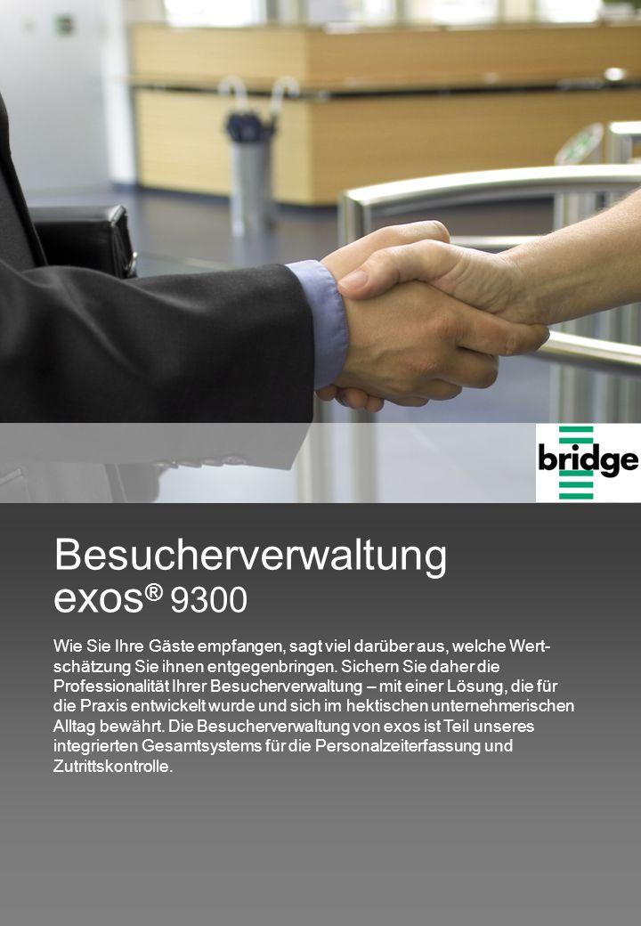 exos ® 9300 Besucherverwaltung Wie Sie Ihre Gäste empfangen, sagt viel darüber aus, welche Wert- schätzung Sie ihnen entgegenbringen. Sichern Sie dahe
