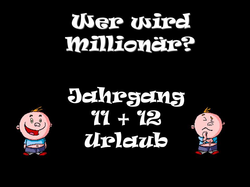 Wer wird Millionär? Jahrgang 11 + 12 Urlaub