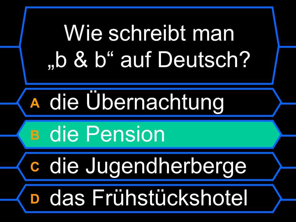 Wie schreibt man b & b auf Deutsch? A die Übernachtung B die Pension C die Jugendherberge D das Frühstückshotel