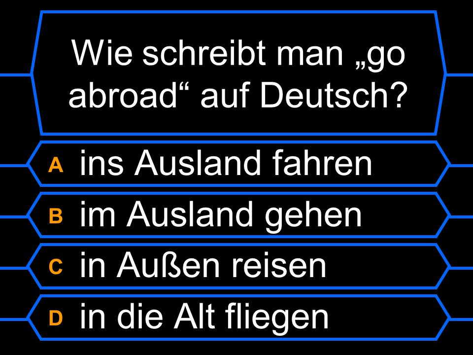 Wie schreibt man go abroad auf Deutsch.