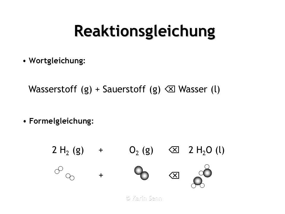 Reaktionsgleichung Wortgleichung: Wasserstoff (g) + Sauerstoff (g) Wasser (l) Formelgleichung: 2 H 2 (g) + O 2 (g) 2 H 2 O (l) +