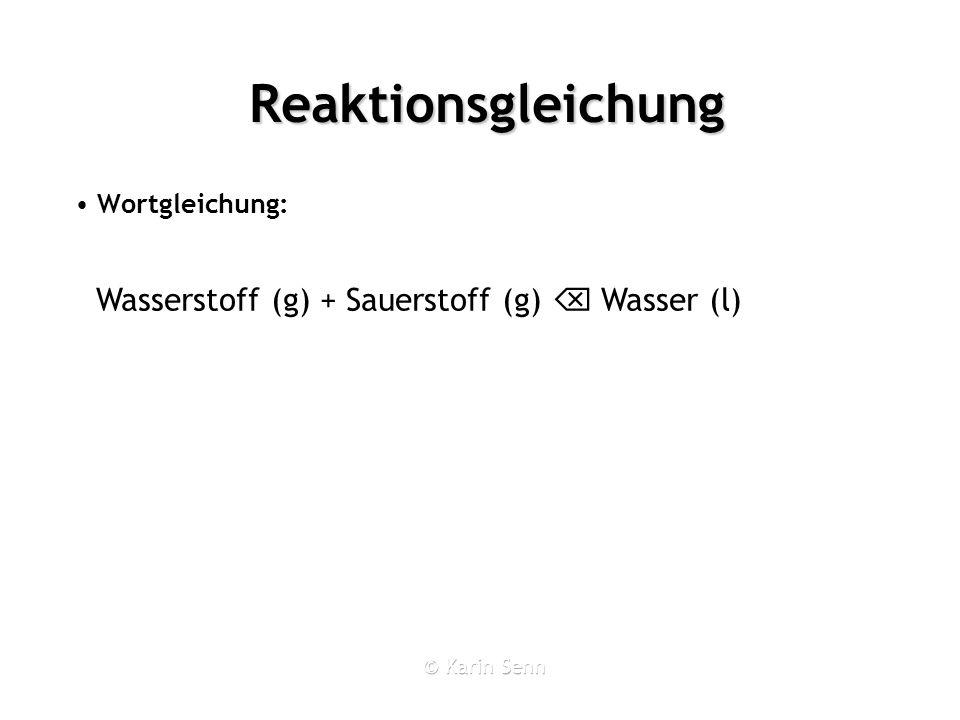 Reaktionsgleichung Edukte Wortgleichung: Wasserstoff (g) + Sauerstoff (g) Wasser (l)