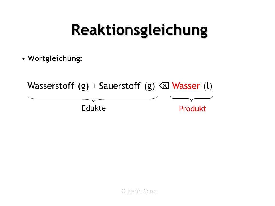 Reaktionsgleichung Produkt Edukte Wortgleichung: Wasserstoff (g) + Sauerstoff (g) Wasser (l)