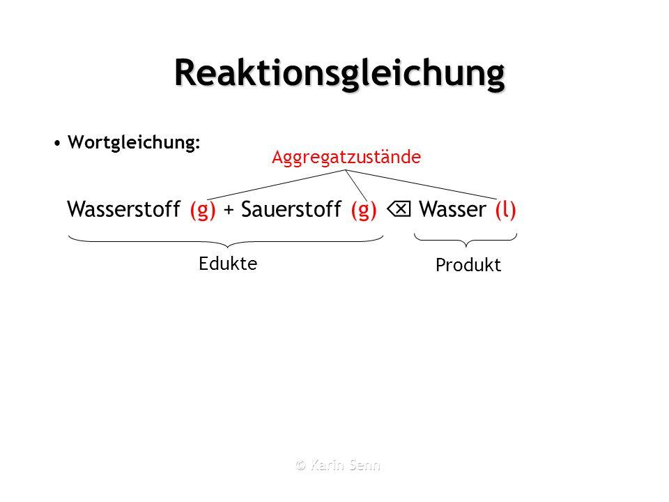 Reaktionsgleichung Wortgleichung: Formelgleichung: Wasserstoff (g) + Sauerstoff (g) Wasser (l)
