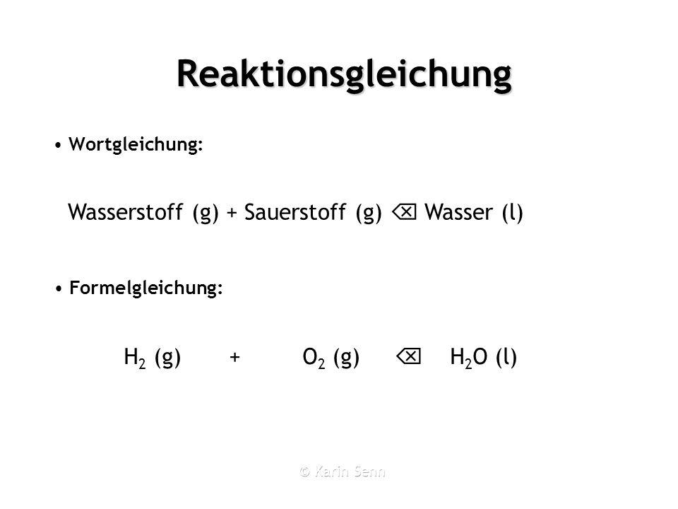 Reaktionsgleichung Wortgleichung: 2 H + 2 O Wasserstoff (g) + Sauerstoff (g) Wasser (l) Formelgleichung: H 2 (g) + O 2 (g) H 2 O (l)