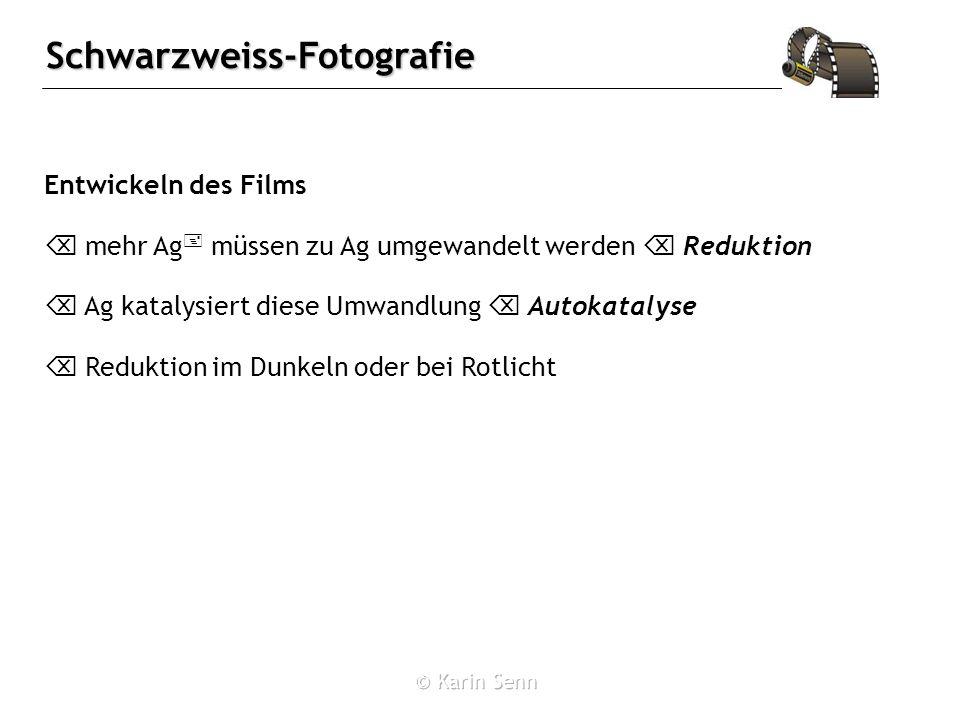 Schwarzweiss-Fotografie Entwickeln des Films mehr Ag + müssen zu Ag umgewandelt werden Reduktion Ag katalysiert diese Umwandlung Autokatalyse Reduktion im Dunkeln oder bei Rotlicht