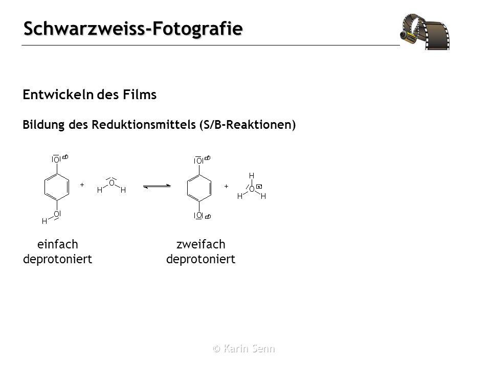 Schwarzweiss-Fotografie Entwickeln des Films einfach deprotoniert Bildung des Reduktionsmittels (S/B-Reaktionen) zweifach deprotoniert