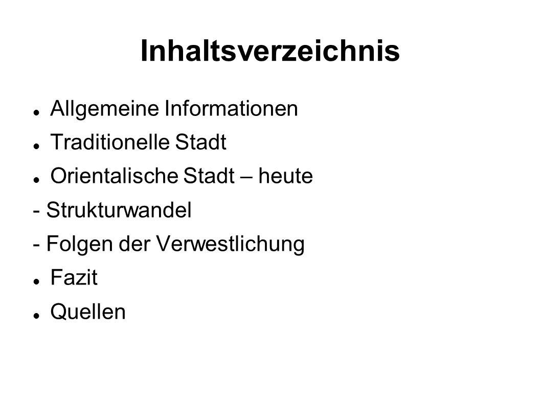 Inhaltsverzeichnis Allgemeine Informationen Traditionelle Stadt Orientalische Stadt – heute - Strukturwandel - Folgen der Verwestlichung Fazit Quellen
