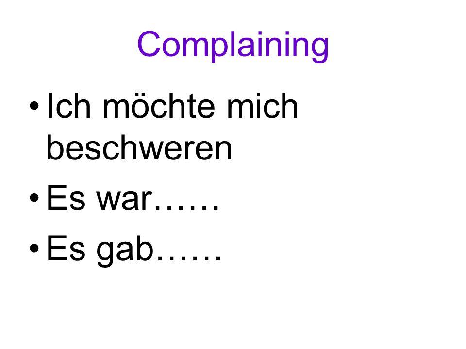 Complaining Ich möchte mich beschweren Es war…… Es gab……