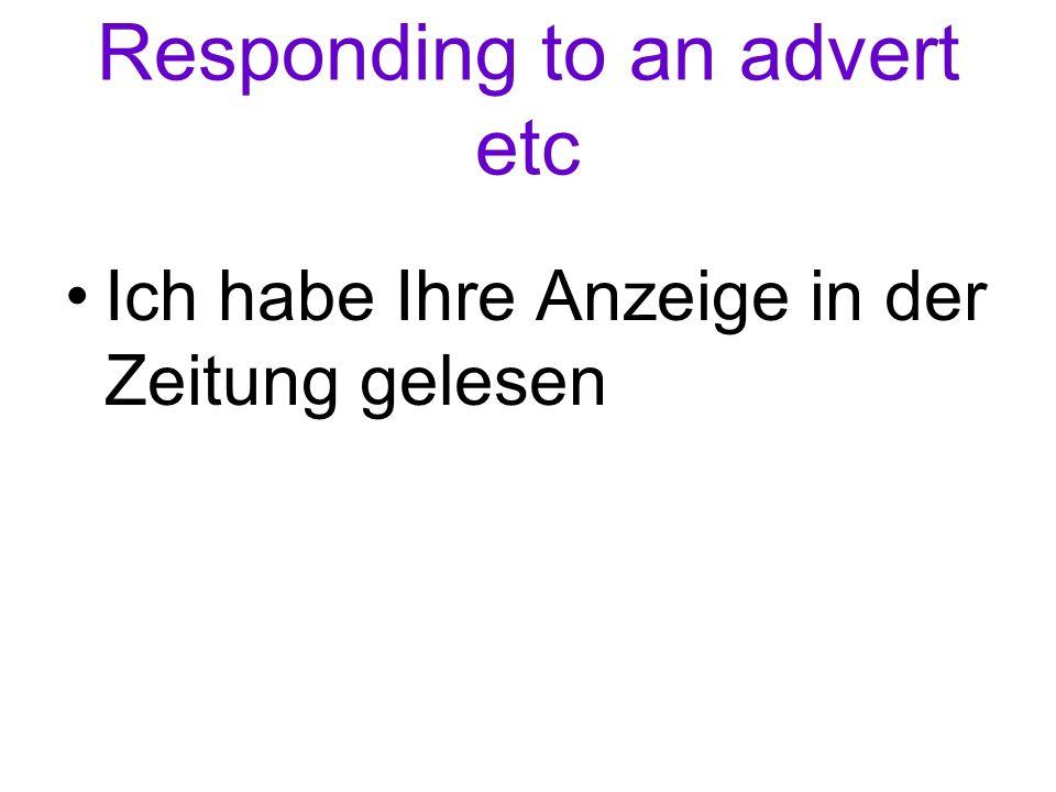 Responding to an advert etc Ich habe Ihre Anzeige in der Zeitung gelesen