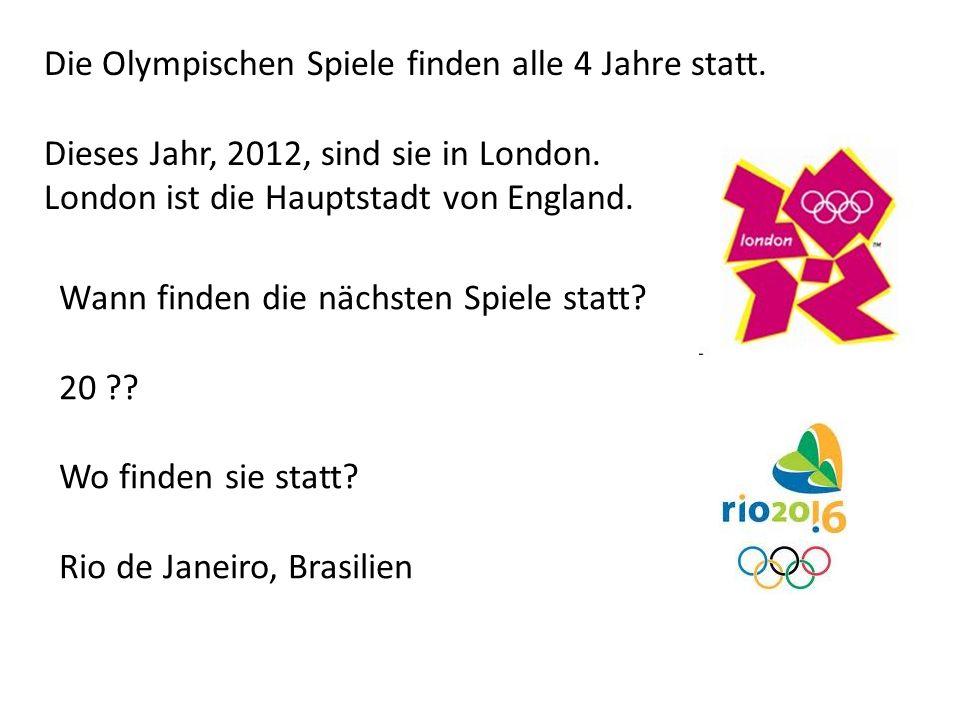 Die Olympischen Spiele finden alle 4 Jahre statt. Dieses Jahr, 2012, sind sie in London. London ist die Hauptstadt von England. Wann finden die nächst
