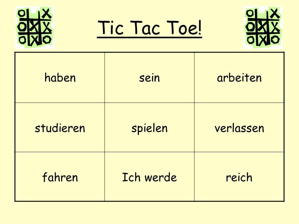 Tic Tac Toe! habenseinarbeiten studierenspielenverlassen fahrenIch werdereich