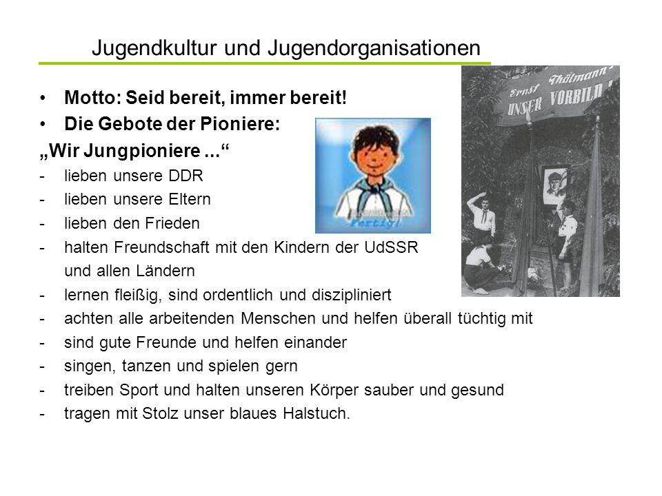 Jugendkultur und Jugendorganisationen Motto: Seid bereit, immer bereit! Die Gebote der Pioniere: Wir Jungpioniere... -lieben unsere DDR -lieben unsere