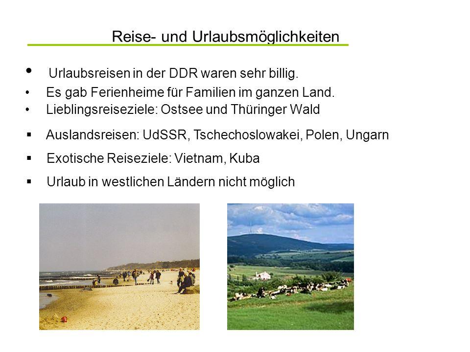 Reise- und Urlaubsmöglichkeiten Urlaubsreisen in der DDR waren sehr billig. Es gab Ferienheime für Familien im ganzen Land. Lieblingsreiseziele: Ostse