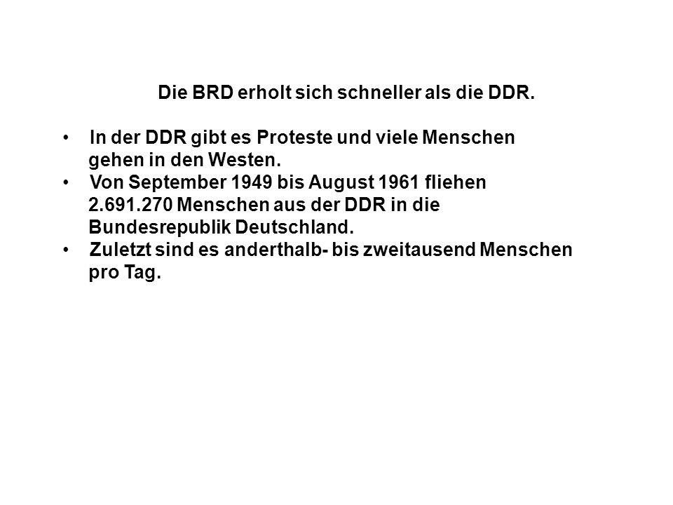 Die BRD erholt sich schneller als die DDR. In der DDR gibt es Proteste und viele Menschen gehen in den Westen. Von September 1949 bis August 1961 flie