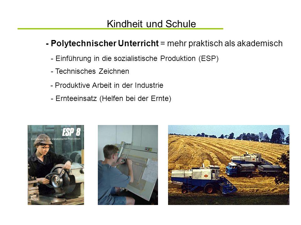 Kindheit und Schule - Polytechnischer Unterricht = mehr praktisch als akademisch - Technisches Zeichnen - Produktive Arbeit in der Industrie - Ernteei