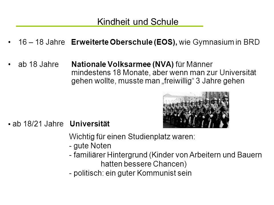 Kindheit und Schule 16 – 18 Jahre Erweiterte Oberschule (EOS), wie Gymnasium in BRD ab 18 Jahre Nationale Volksarmee (NVA) für Männer mindestens 18 Mo