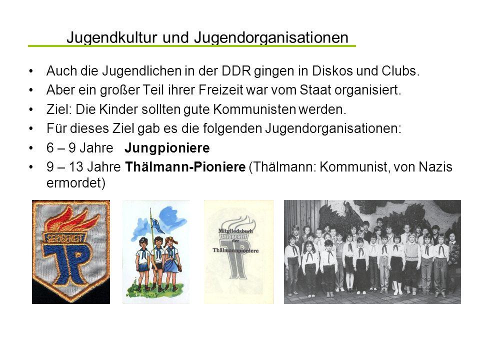 Jugendkultur und Jugendorganisationen 14 Jahre Jugendweihe (Ersatz für religiöse Feiern wie Konfirmation/Kommunion) Gelöbnis: - für Kommunismus, Arbeiterklasse, DDR - für die Freundschaft mit der UdSSR 14 – max.