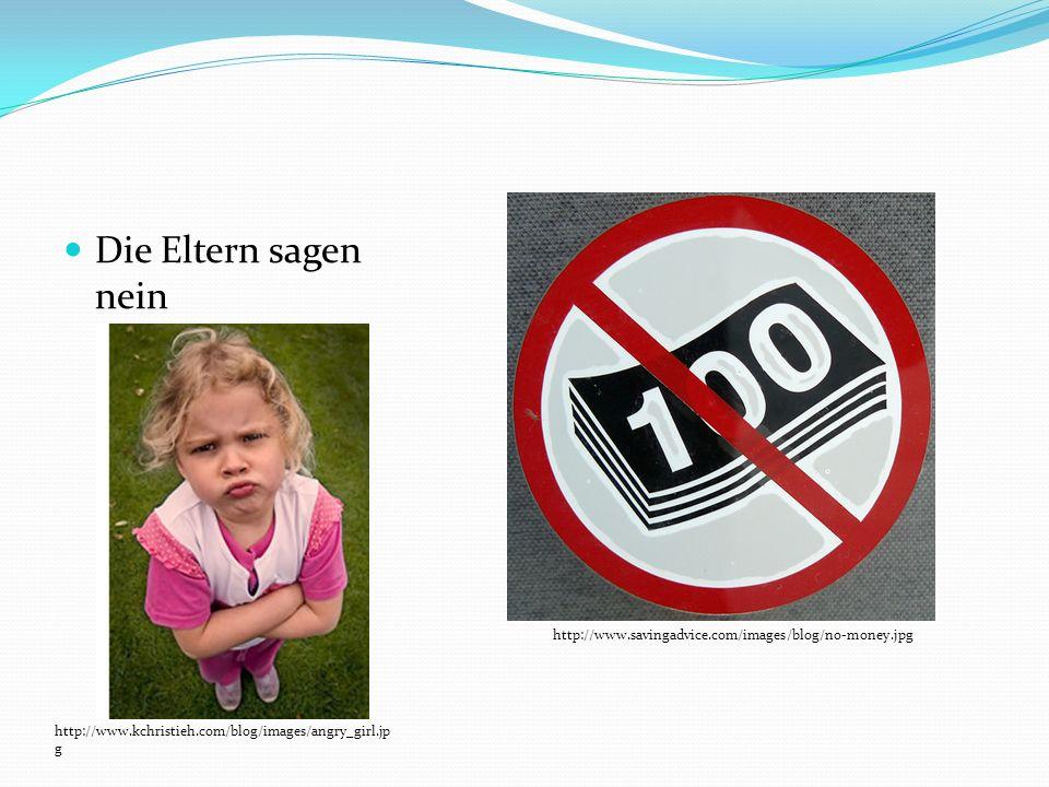 Die Eltern sagen nein http://www.kchristieh.com/blog/images/angry_girl.jp g http://www.savingadvice.com/images/blog/no-money.jpg