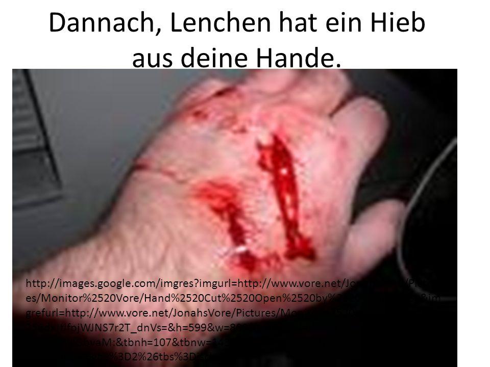 Dannach, Lenchen hat ein Hieb aus deine Hande. http://images.google.com/imgres?imgurl=http://www.vore.net/JonahsVore/Pictur es/Monitor%2520Vore/Hand%2