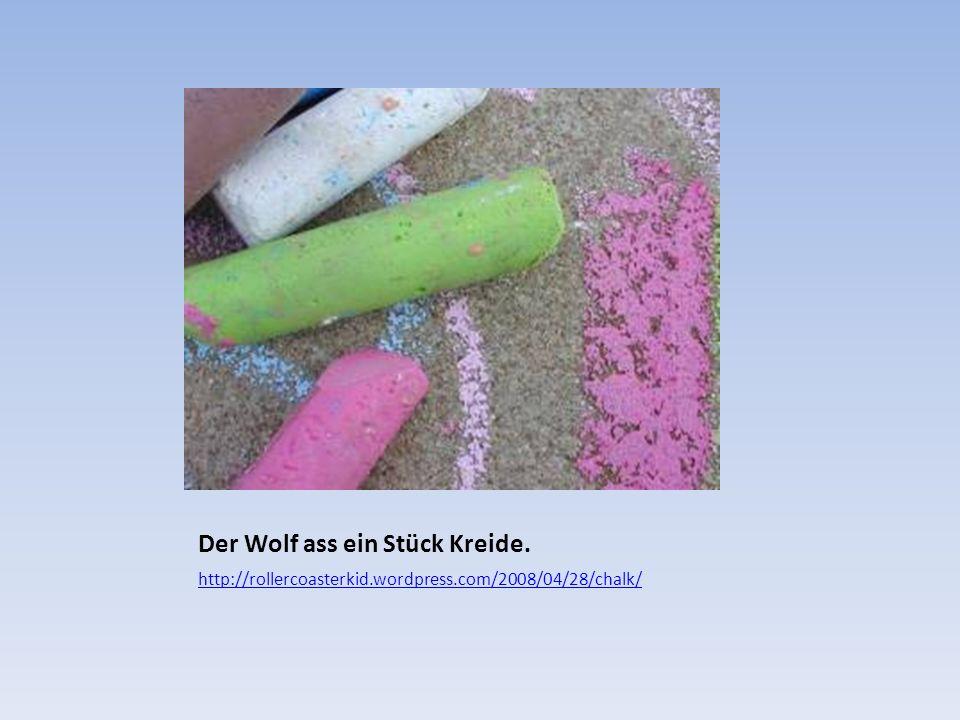 Der Wolf ass ein Stück Kreide. http://rollercoasterkid.wordpress.com/2008/04/28/chalk/
