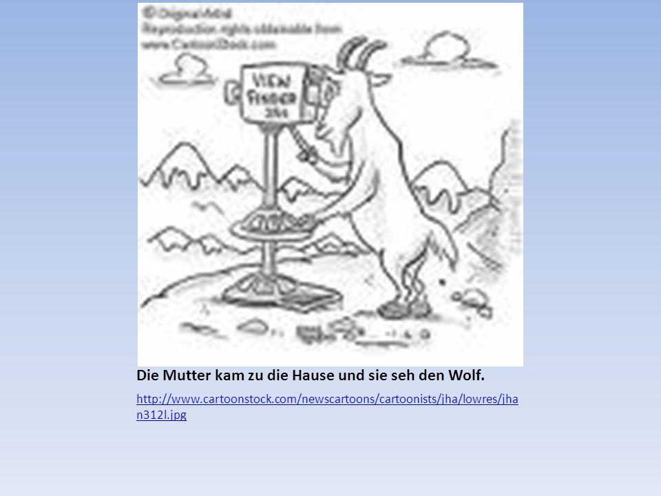 Die Mutter kam zu die Hause und sie seh den Wolf.