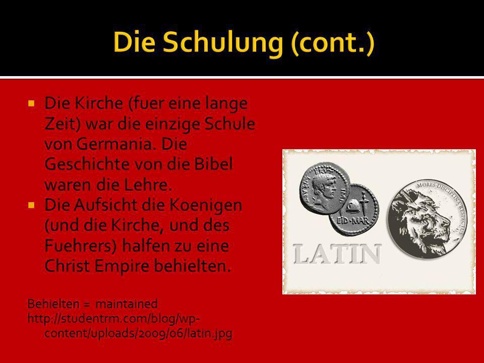 Die Kirche (fuer eine lange Zeit) war die einzige Schule von Germania. Die Geschichte von die Bibel waren die Lehre. Die Aufsicht die Koenigen (und di