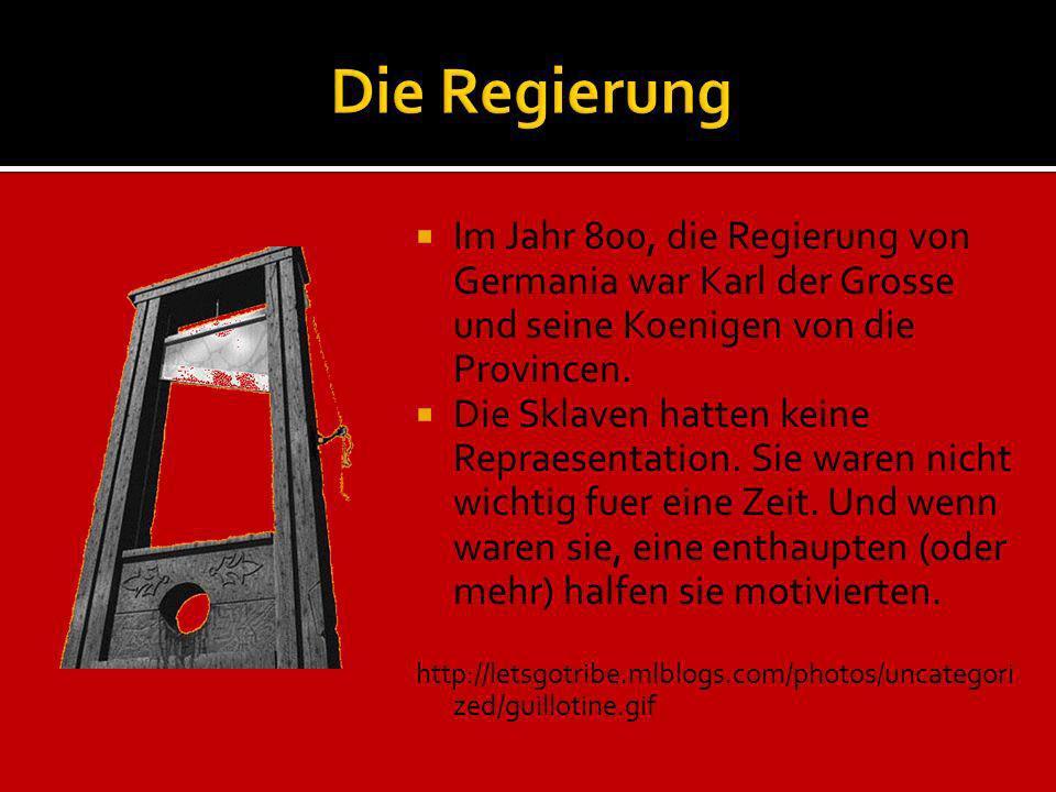 Im Jahr 800, die Regierung von Germania war Karl der Grosse und seine Koenigen von die Provincen. Die Sklaven hatten keine Repraesentation. Sie waren