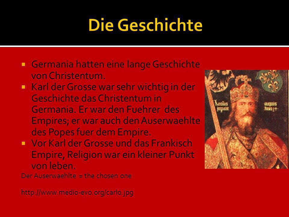 Germania hatten eine lange Geschichte von Christentum. Karl der Grosse war sehr wichtig in der Geschichte das Christentum in Germania. Er war den Fueh