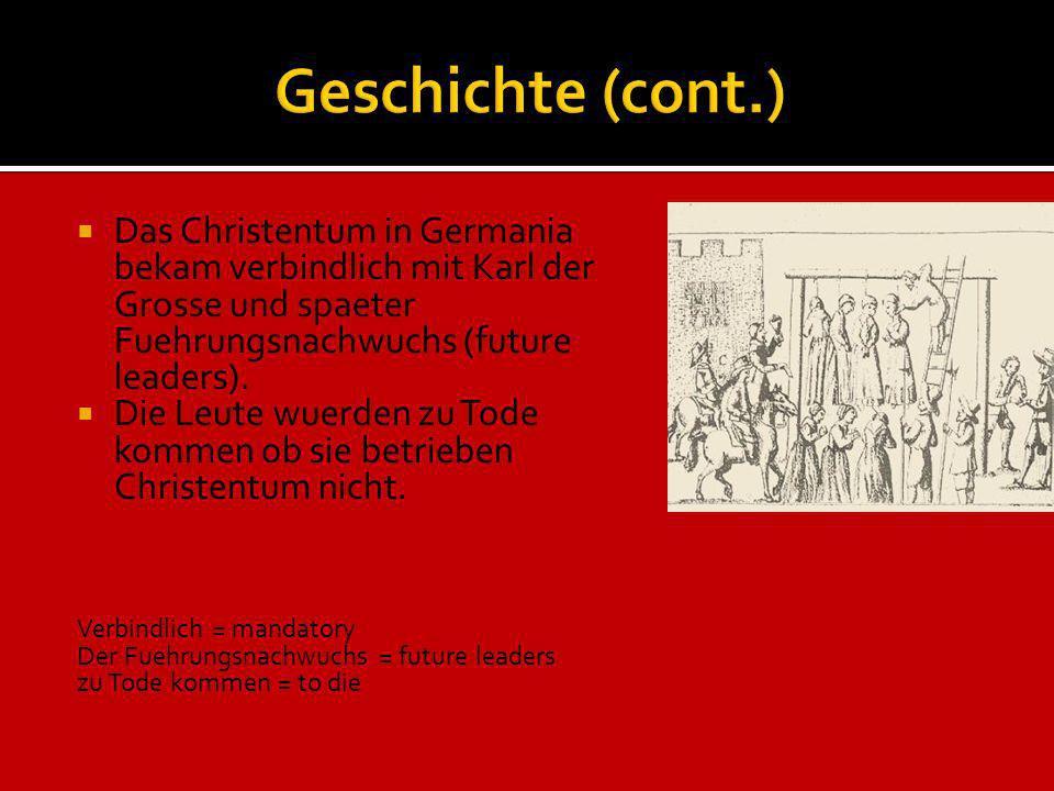Das Christentum in Germania bekam verbindlich mit Karl der Grosse und spaeter Fuehrungsnachwuchs (future leaders). Die Leute wuerden zu Tode kommen ob
