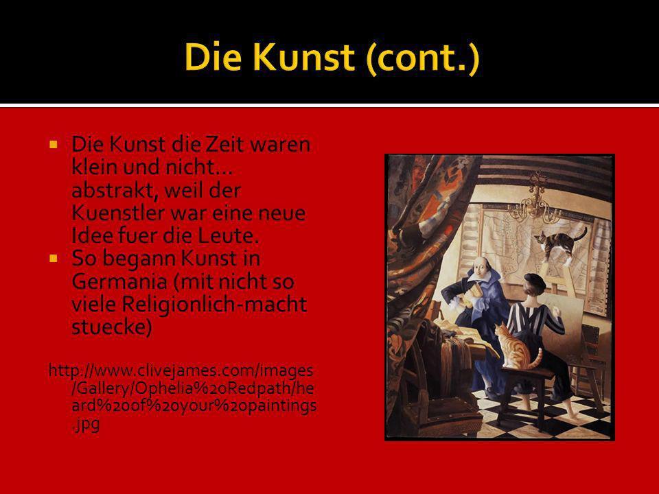 Die Kunst die Zeit waren klein und nicht… abstrakt, weil der Kuenstler war eine neue Idee fuer die Leute. So begann Kunst in Germania (mit nicht so vi