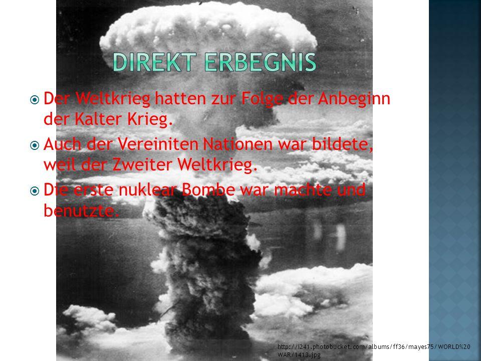 Der Weltkrieg hatten zur Folge der Anbeginn der Kalter Krieg.