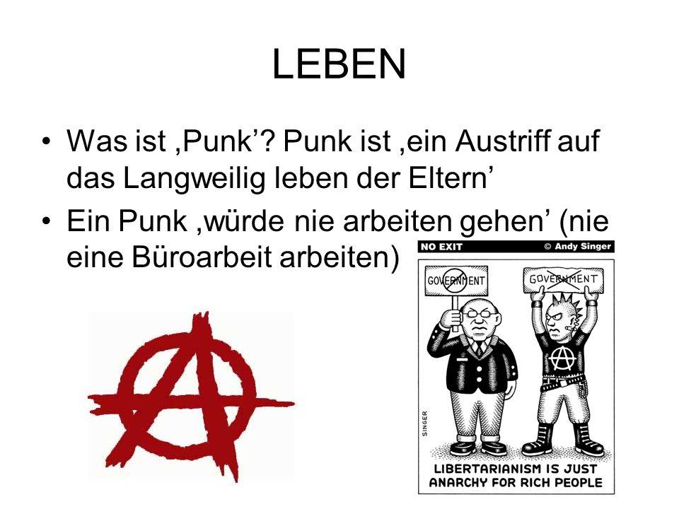 LEBEN Was ist,Punk? Punk ist,ein Austriff auf das Langweilig leben der Eltern Ein Punk,würde nie arbeiten gehen (nie eine Büroarbeit arbeiten)