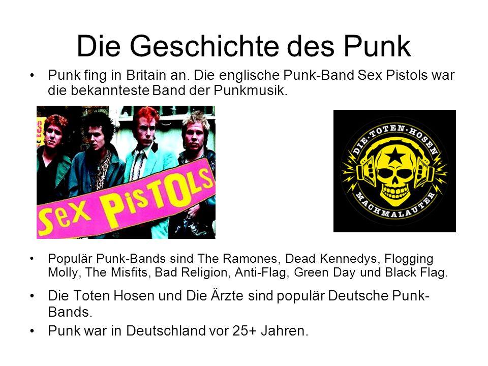 Die Geschichte des Punk Punk fing in Britain an. Die englische Punk-Band Sex Pistols war die bekannteste Band der Punkmusik. Populär Punk-Bands sind T