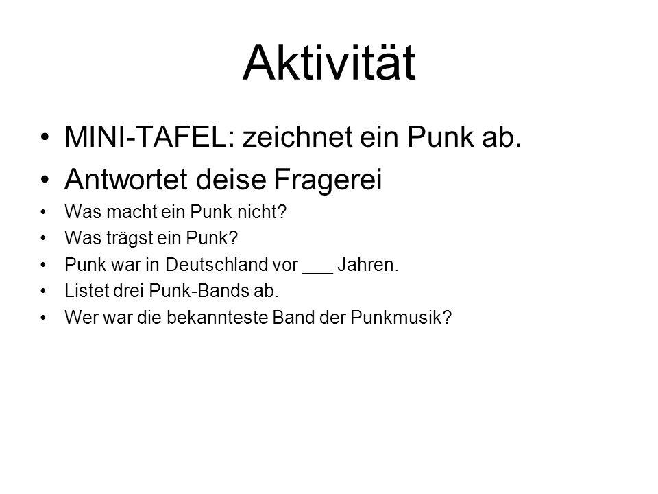 Aktivität MINI-TAFEL: zeichnet ein Punk ab. Antwortet deise Fragerei Was macht ein Punk nicht? Was trägst ein Punk? Punk war in Deutschland vor ___ Ja
