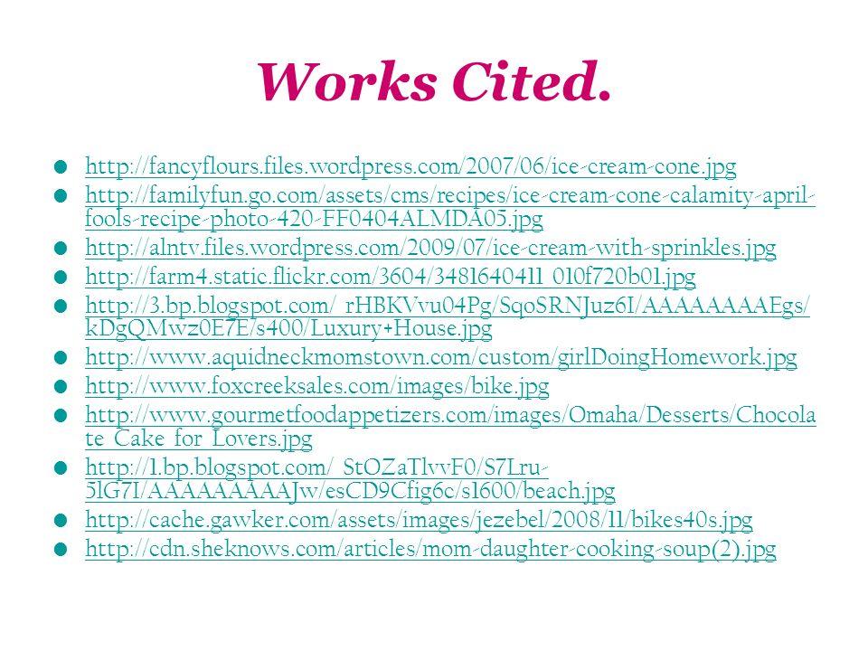 Works Cited. http://fancyflours.files.wordpress.com/2007/06/ice-cream-cone.jpg http://familyfun.go.com/assets/cms/recipes/ice-cream-cone-calamity-apri