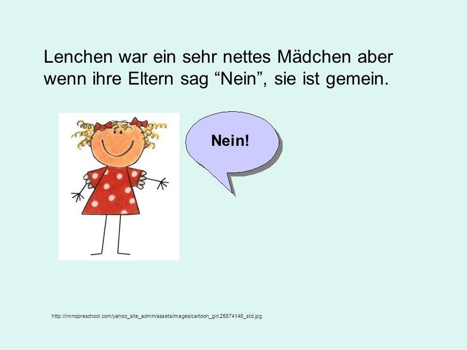 Lenchen war ein sehr nettes Mädchen aber wenn ihre Eltern sag Nein, sie ist gemein.