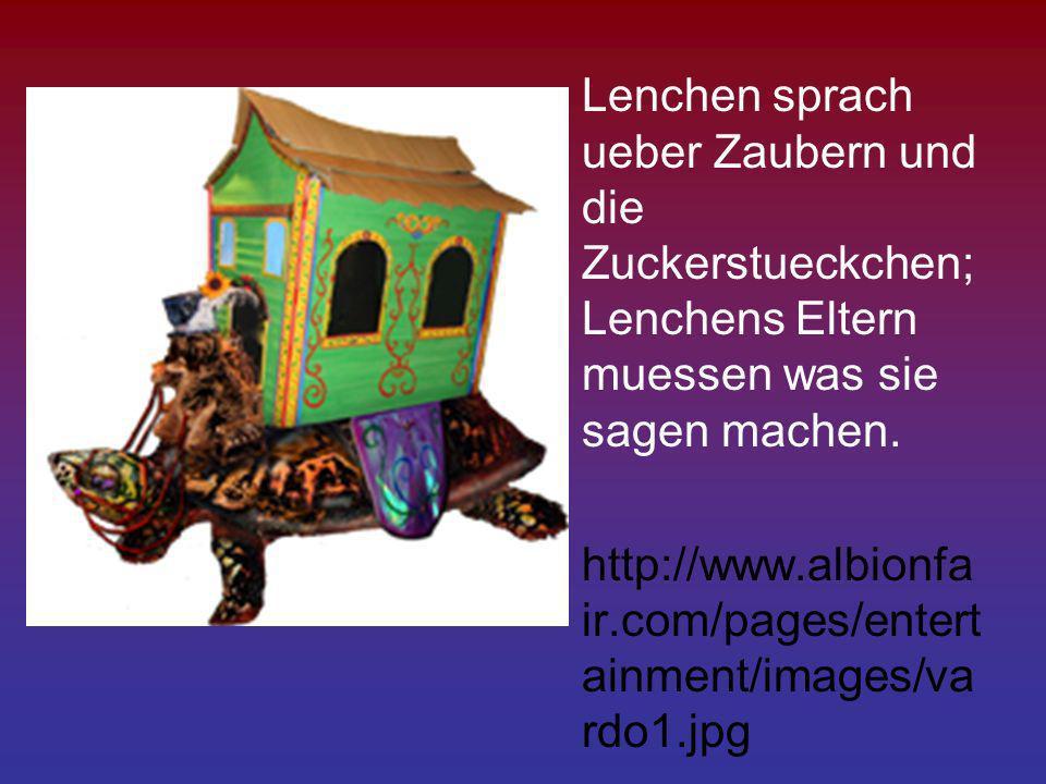 Lenchen sprach ueber Zaubern und die Zuckerstueckchen; Lenchens Eltern muessen was sie sagen machen. http://www.albionfa ir.com/pages/entert ainment/i