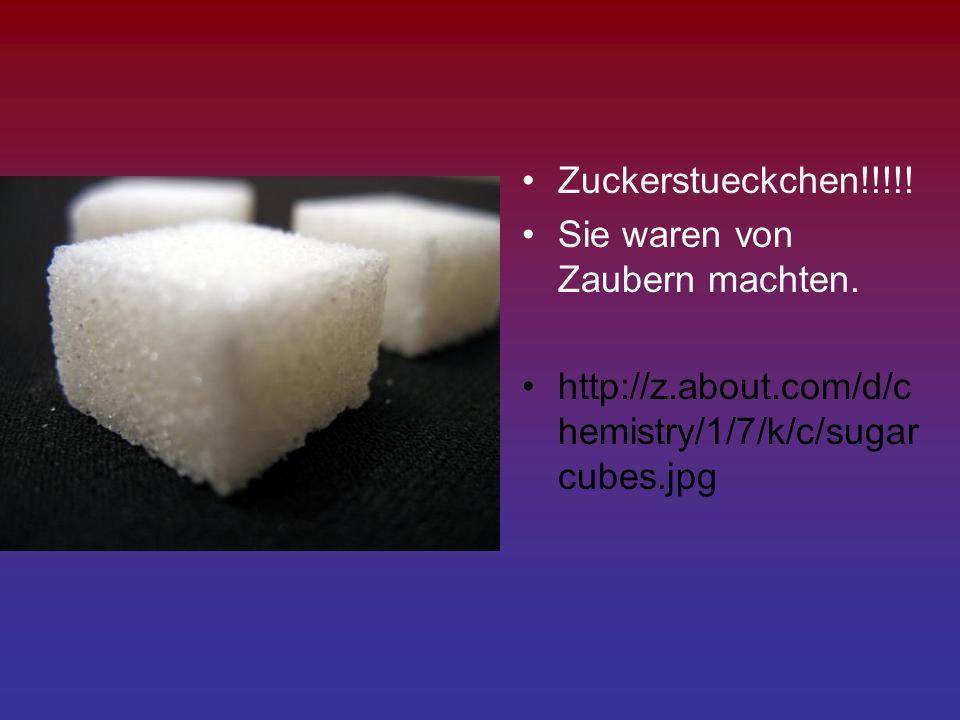 Zuckerstueckchen!!!!! Sie waren von Zaubern machten. http://z.about.com/d/c hemistry/1/7/k/c/sugar cubes.jpg