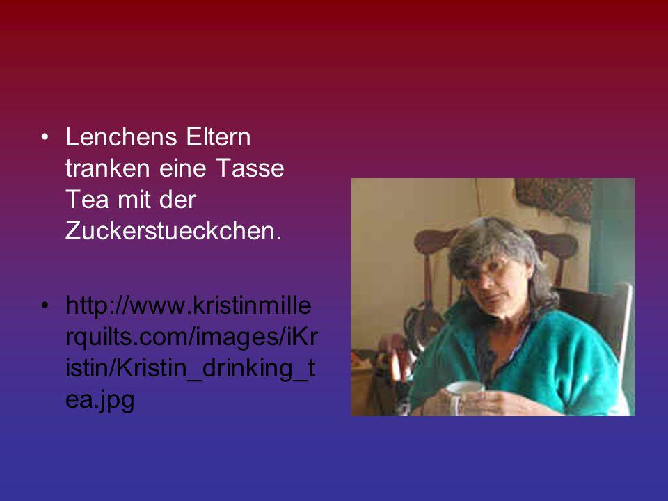 Lenchens Eltern tranken eine Tasse Tea mit der Zuckerstueckchen. http://www.kristinmille rquilts.com/images/iKr istin/Kristin_drinking_t ea.jpg