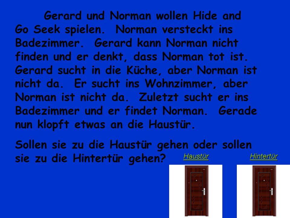 Gerard und Norman wollen Hide and Go Seek spielen.