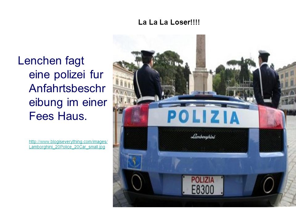 Lenchen fagt eine polizei fur Anfahrtsbeschr eibung im einer Fees Haus. http://www.blogiseverything.com/images/ Lamborghini_20Police_20Car_small.jpg h