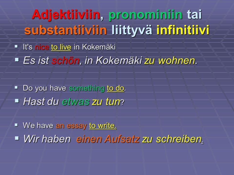 Adjektiiviin, pronominiin tai substantiiviin liittyvä infinitiivi It's nice to live in Kokemäki It's nice to live in Kokemäki Es ist schön, in Kokemäk
