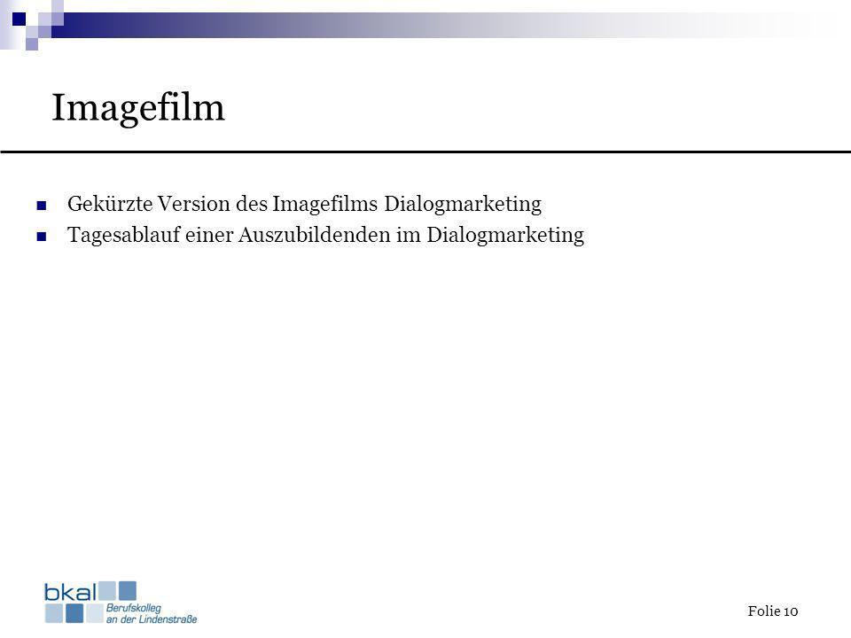 Imagefilm Folie 10 Gekürzte Version des Imagefilms Dialogmarketing Tagesablauf einer Auszubildenden im Dialogmarketing