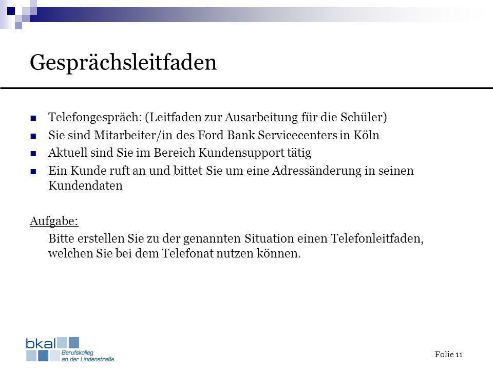 Folie 11 Gesprächsleitfaden Telefongespräch: (Leitfaden zur Ausarbeitung für die Schüler) Sie sind Mitarbeiter/in des Ford Bank Servicecenters in Köln