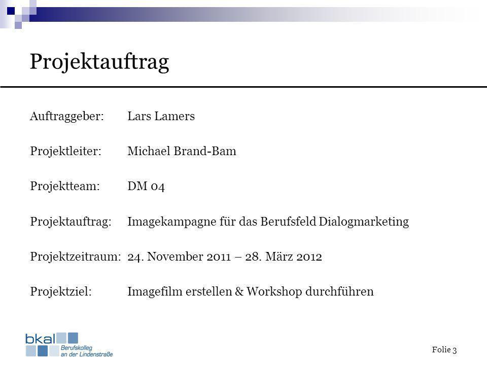 Folie 3 Projektauftrag Auftraggeber:Lars Lamers Projektleiter:Michael Brand-Bam Projektteam:DM 04 Projektauftrag:Imagekampagne für das Berufsfeld Dial